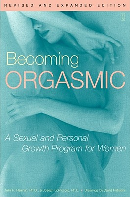 Becoming Orgasmic: A Sexual and Personal Growth Program for Women, Julia Heiman, Joseph  Ph.D. LoPiccolo