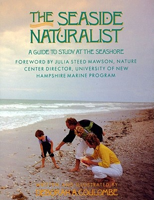 The Seaside Naturalist: A Guide to Study at the Seashore, Coulombe, Deborah A.
