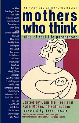 Mothers Who Think: Tales of Real-Life Parenthood, Peri, Camille; Moses, Kate