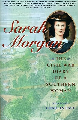 Sarah Morgan: The Civil War Diary Of A Southern Woman, East, Charles
