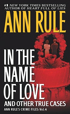 Image for In the Name of Love: Ann Rule's Crime Files Volume 4 (Ann Rule's Crime Files)