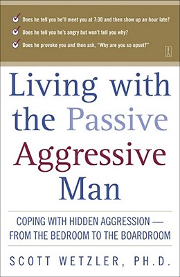Living with the Passive-Aggressive Man:  Coping with Hidden Aggression - From the Bedroom to the Boardroom, Wetzler, Scott