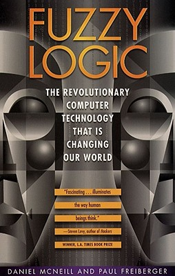 Fuzzy Logic : The Revolutionary Computer Technology That Is Changing Our World, McNeil,Daniel/Freiberger,Paull