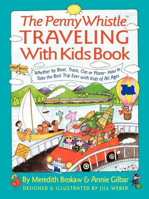 The Penny Whistle Traveling With Kids Book (Nih Publication), Brokaw, Meredith; Gilbar, Annie; Weber, Jill
