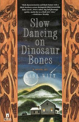 Slow Dancing on Dinosaur Bones:  A Novel, Witt, Lana