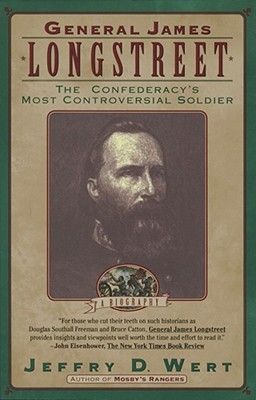 General James Longstreet: The Confederacy's Most Controversial Soldier, Jeffry D. Wert
