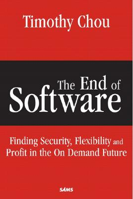 The End of Software: Transforming Your Business for the On Demand Future, Chou, Timothy