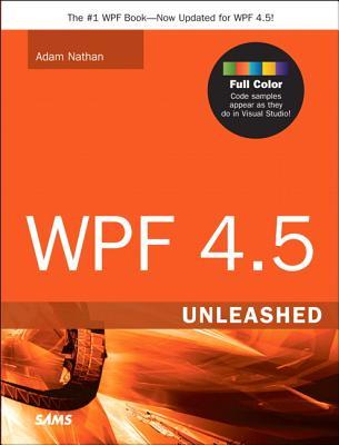 WPF 4.5 Unleashed, Nathan, Adam