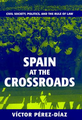 Image for Spain at the Crossroads: Civil Society, Politics, and the Rule of Law