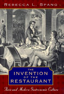 Image for The Invention of the Restaurant: Paris and Modern Gastronomic Culture