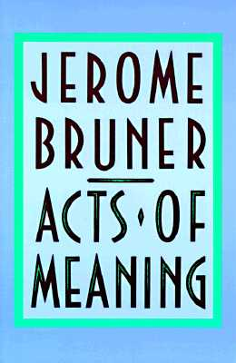 Acts of Meaning: Four Lectures on Mind and Culture (The Jerusalem-Harvard Lectures), Bruner, Jerome