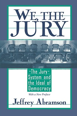 Image for We, the Jury: The Jury System and the Ideal of Democracy