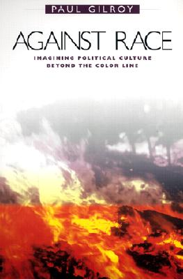 Image for Against Race: Imagining Political Culture beyond the Color Line