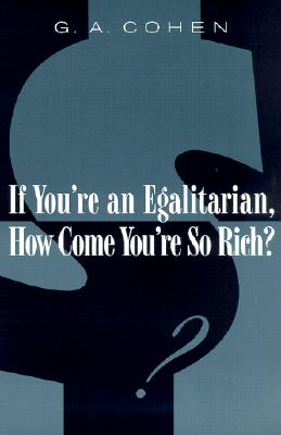 If You're an Egalitarian, How Come You're So Rich?, Cohen, G. A.