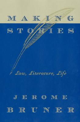 Image for Making Stories:Law, Literature, Life