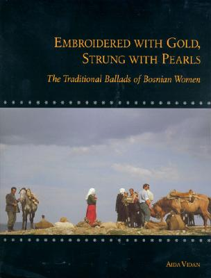 Image for Embroidered With Gold, Strung With Pearls: The Traditional Ballads of Bosnian Women