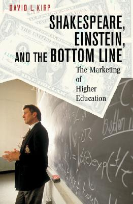 Shakespeare, Einstein, and the Bottom Line: The Marketing of Higher Education, Kirp, David L.