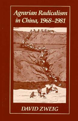 Agrarian Radicalism in China, 1968-1981 (HARVARD EAST ASIAN SERIES), Zweig, David