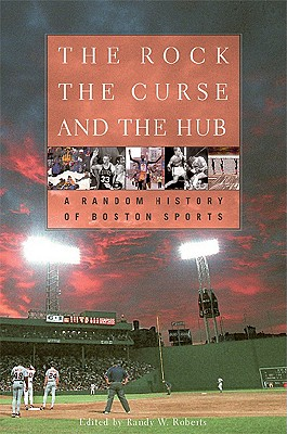 Image for The Rock, the Curse, and the Hub: A Random History of Boston Sports
