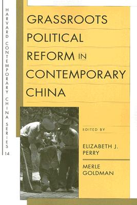 Grassroots Political Reform in Contemporary China (Harvard Contemporary China Series)