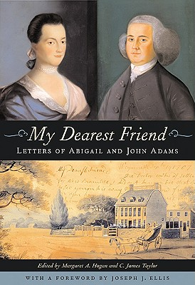My Dearest Friend; Letters of Abigail and John Adams, Hogan, Margaret & Taylor -Editors