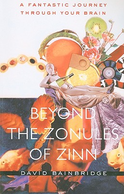 Beyond the Zonules of Zinn: A Fantastic Journey Through Your Brain, Bainbridge, David