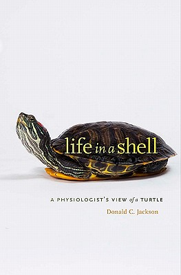 Life in a Shell: A Physiologist's View of a Turtle, Jackson, D. C.