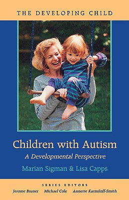 Children With Autism: A Developmental Perspective, Sigman, Marian; Capps, Lisa