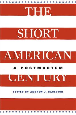 Image for The Short American Century: A Postmortem