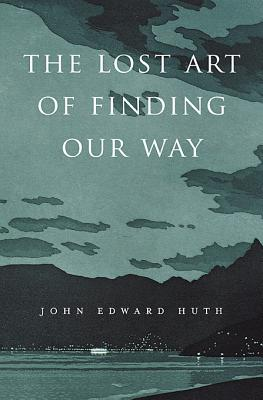 The Lost Art of Finding Our Way, Huth, John Edward