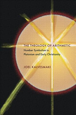 Image for The Theology of Arithmetic: Number Symbolism in Platonism and Early Christianity (Hellenic Studies Series)