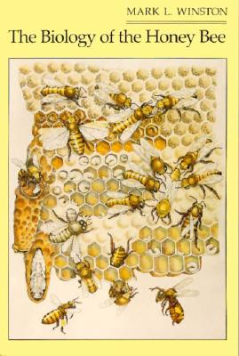 The Biology of the Honey Bee, Winston, Mark L.
