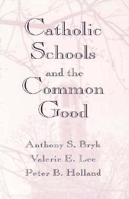Image for CATHOLIC SCHOOLS AND THE COMMON GOOD
