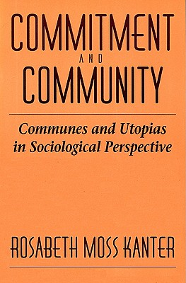 Image for Commitment and Community: Communes and Utopias in Sociological Perspective