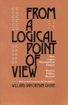 From a Logical Point of View: Nine Logico-Philosophical Essays, Second Revised Edition, Quine, W. V.