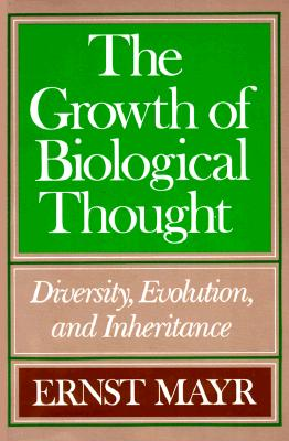 The Growth of Biological Thought: Diversity, Evolution, and Inheritance, Mayr, Ernst
