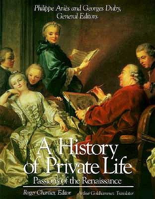 Image for A History of Private Life; Volume Three (III): Passions of the Renaissance