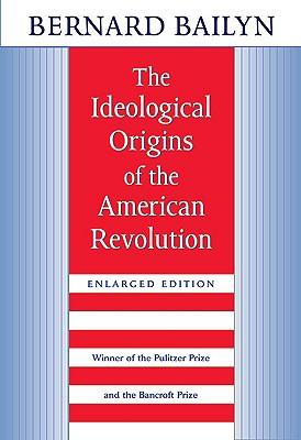 The Ideological Origins of the American Revolution, Bernard Bailyn