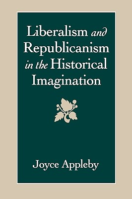 Liberalism and Republicanism in the Historical Imagination (Linguistics; 26), Appleby, Joyce