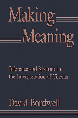 Making Meaning: Inference and Rhetoric in the Interpretation of Cinema (Harvard Film Studies), Bordwell, David