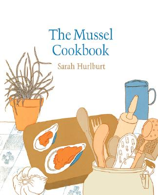 The Mussel Cookbook, Hurlburt, Sarah