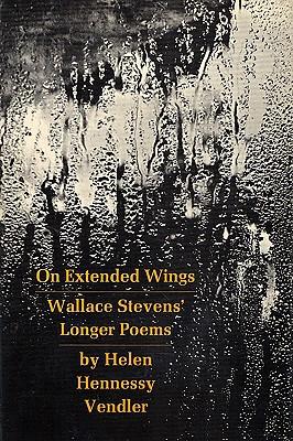 On Extended Wings: Wallace Stevens' Longer Poems, Helen Hennessy Vendler