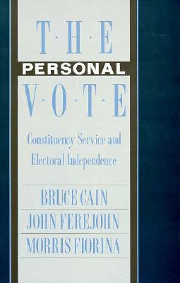 The Personal Vote: Constituency Service and Electoral Independence, Bruce Cain, John Ferejohn, Morris Fiorina