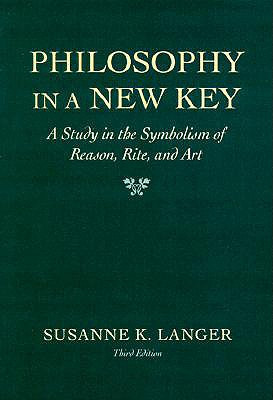 Philosophy in a New Key: A Study in the Symbolism of Reason, Rite, and Art, Langer, Susanne K.