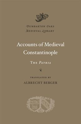 Accounts of Medieval Constantinople: The Patria(Dumbarton Oaks Medieval Library), Albrecht Berger