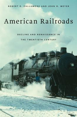 Image for American Railroads: Decline and Renaissance in the Twentieth Century