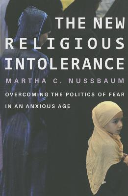 The New Religious Intolerance: Overcoming the Politics of Fear in an Anxious Age, Martha C. Nussbaum