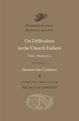 On Difficulties in the Church Fathers: The Ambigua, Volume I (Dumbarton Oaks Medieval Library), Maximos the Confessor