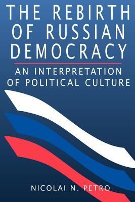 The Rebirth of Russian Democracy: An Interpretation of Political Culture, Petro, Nicolai N.