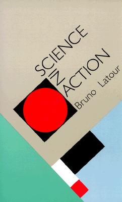 Science in Action: How to Follow Scientists and Engineers Through Society, Latour, Bruno